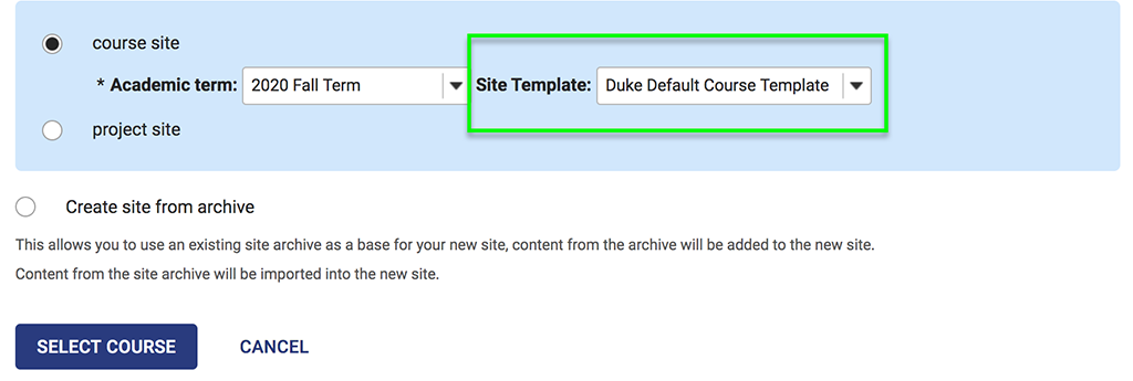 "Screenshot of Sakai Worksite Setup page showing radio buttons for selecting a course site or project site. Under the course site option, which is selected, there are options to choose the ""Academic Term"" and the ""Site Template."" Currently, the ""2020 Fall Term"" and the ""Duke Default Course Template"" are selected. Below these options, you can also select to ""Create site from archive."" Once you've made your selections, you then choose ""Select Course"" to move to the next page."