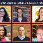 Meet the 2021 – 2022 Bass Digital Education Fellows